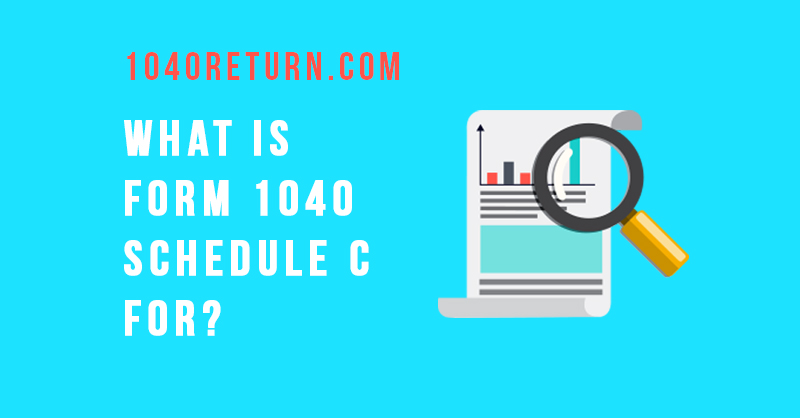 What is Form 1040 Schedule C For? \u2013 1040Return File 1040, 1040ez