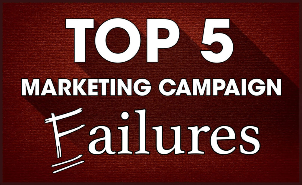 The Top Five Failed Marketing Campaigns That You can Learn from