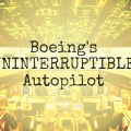 FLIGHT CONTROL: Boeing's 'Uninterruptible Autopilot System', Drones & Remote Hijacking