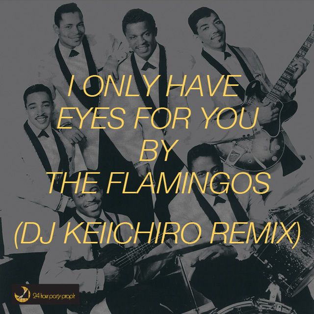 I Only Have Eyes For You by The Flamingos dj Keiichiro Remix
