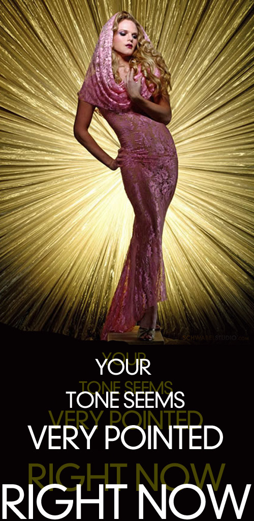 Your tone seems very pointed right now - fashion poster design