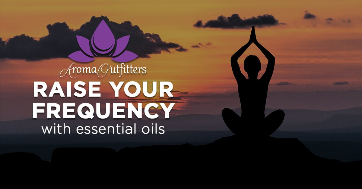 How To Raise Your Body Frequency With Essential Oils Aroma
