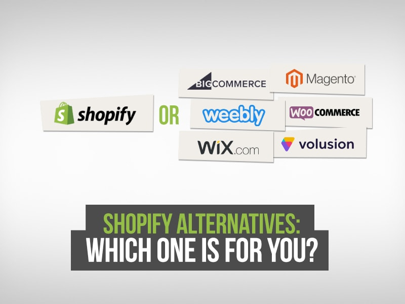 Unsure About Shopify? The Best 13 Alternatives Are Here