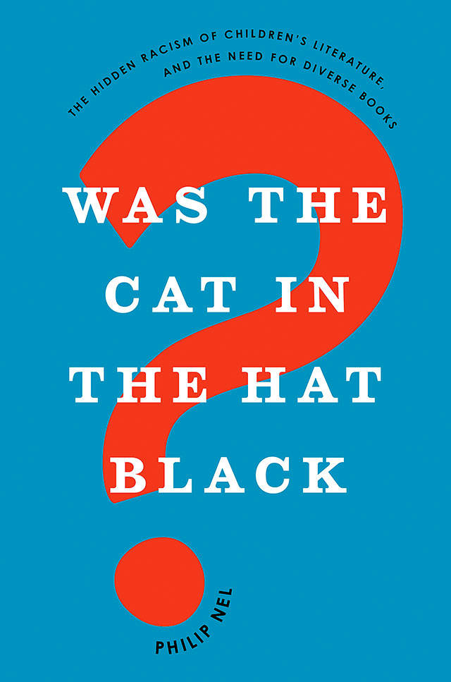 Is the \u0027Cat in the Hat\u0027 racist? Yes, as well as other kids books