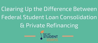 Clearing Up the Difference Between Federal Student Loan Consolidation & Private Refinancing ...