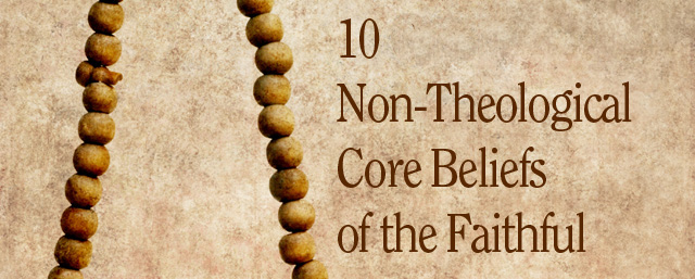 10 Non-Theological Core Beliefs of the Faithful