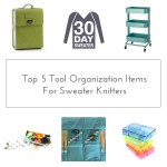 Top 5 Tool Organization Items For Sweater Knitters