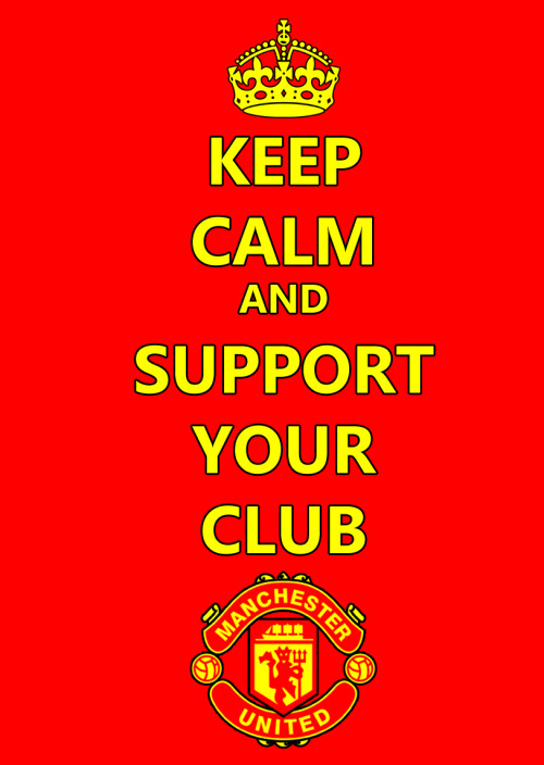 Keep Calm and Support Your Club! #ManchesterUnited Glory Glory - first class honours
