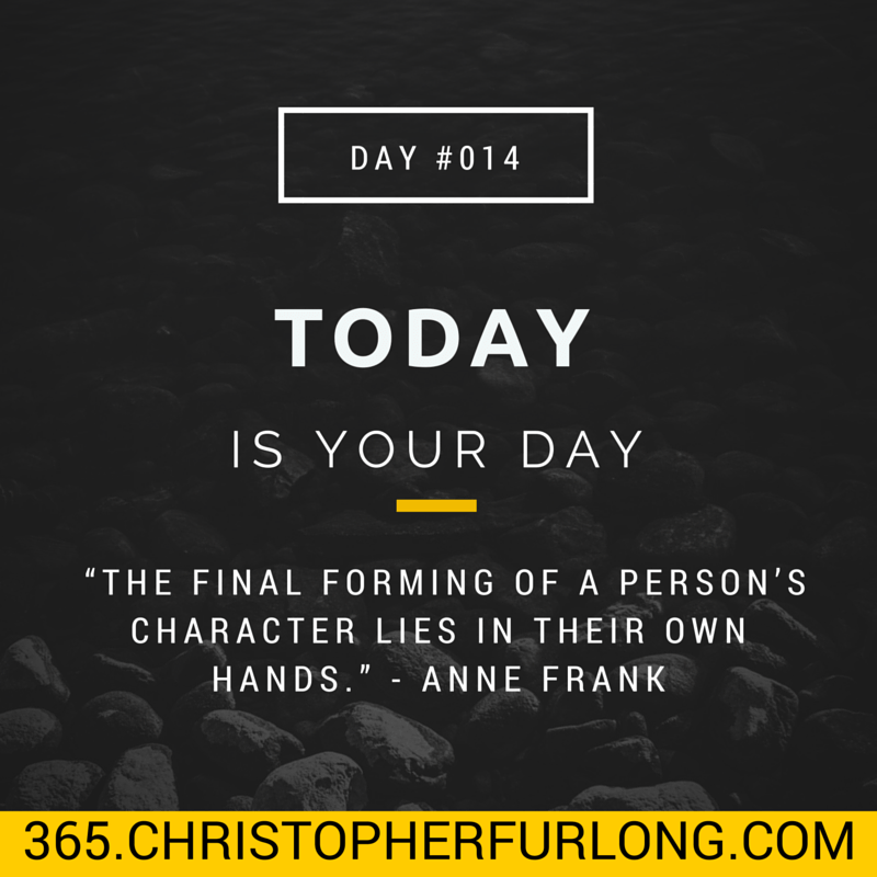 Day #014: Today Is Your Day!