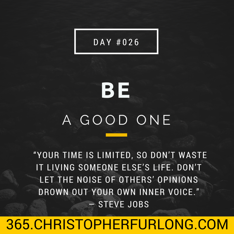 Day #026: Be A Good One!
