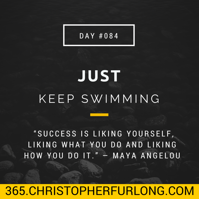 Day #084: Just Keep Swimming