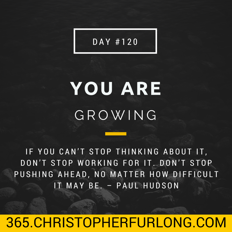 Day #120: You Are Growing