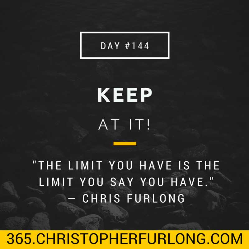 Day #144: Keep At It!