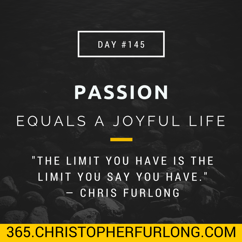 Day #145: Passion Equals A Joyful Life