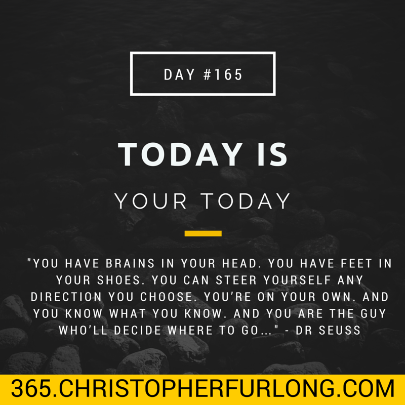 Day #165: Today Is Your Today
