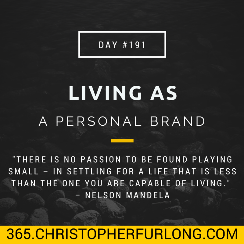 Day #191: Why You Should Be Living As A Personal Brand