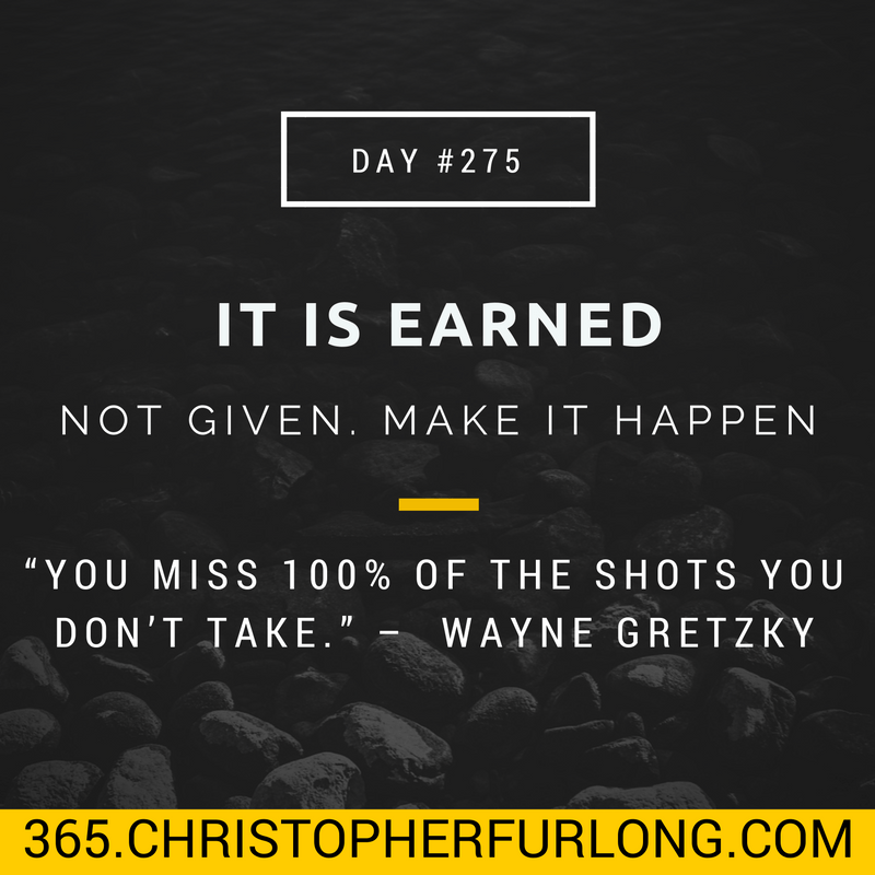 Day #275: It Is Earned, Not Given. 90 Day Success, Make It Happen