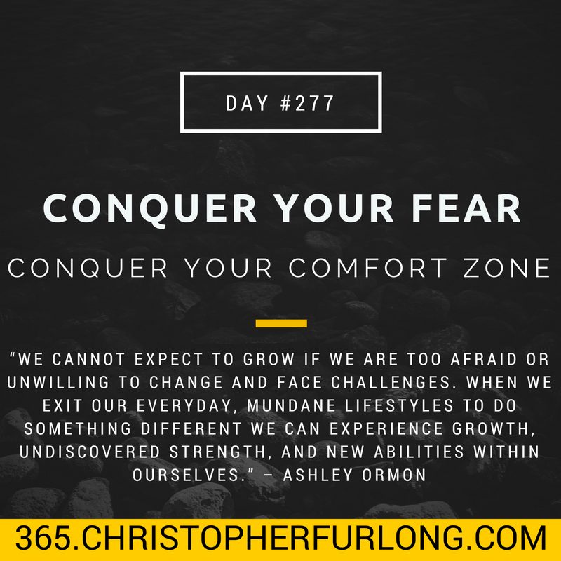Day #277: Conquer Your Fear – Conquer Your Comfort Zone