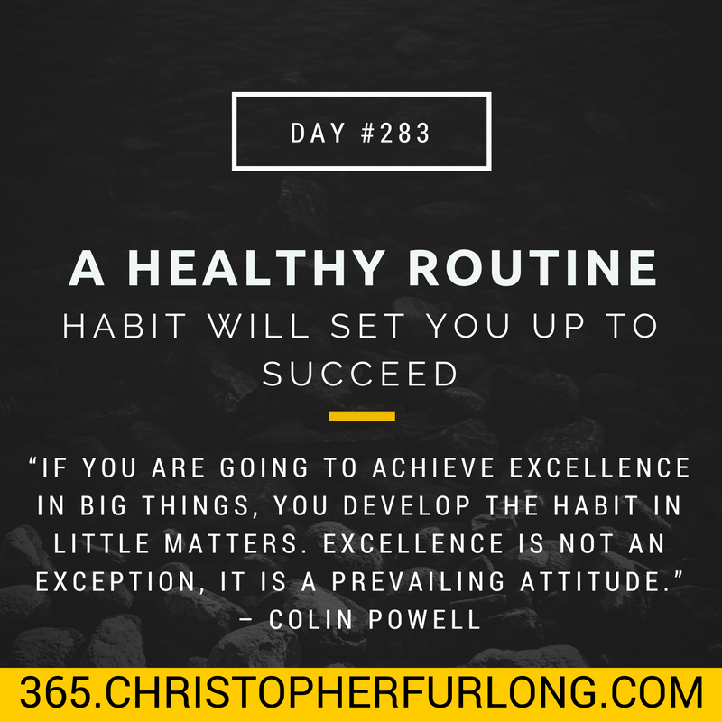 Day #283: A Healthy Routine Habit Will Set You Up To Succeed