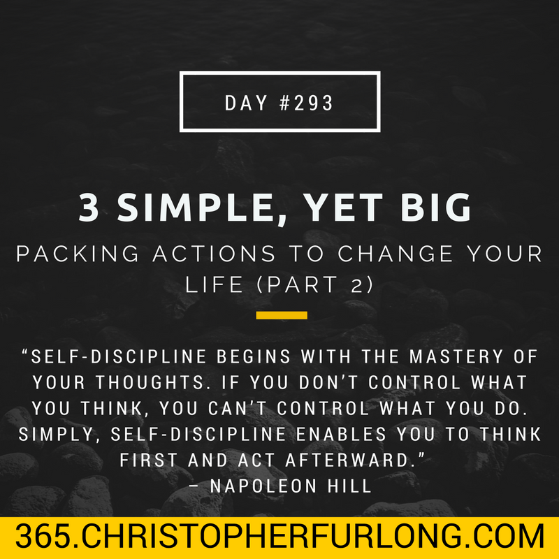 Day #293: 3 Simple, Yet Big Packing Actions To Change Your Life (Part 2) – Discipline