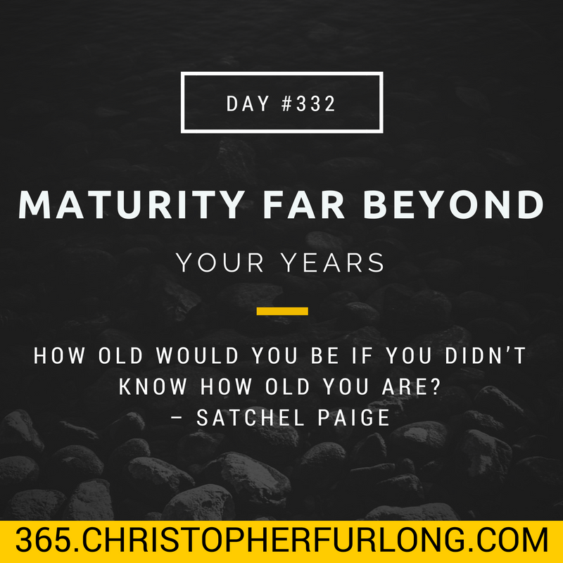 Day #332: Maturity Far Beyond Your Years – The Life Of An Old Soul