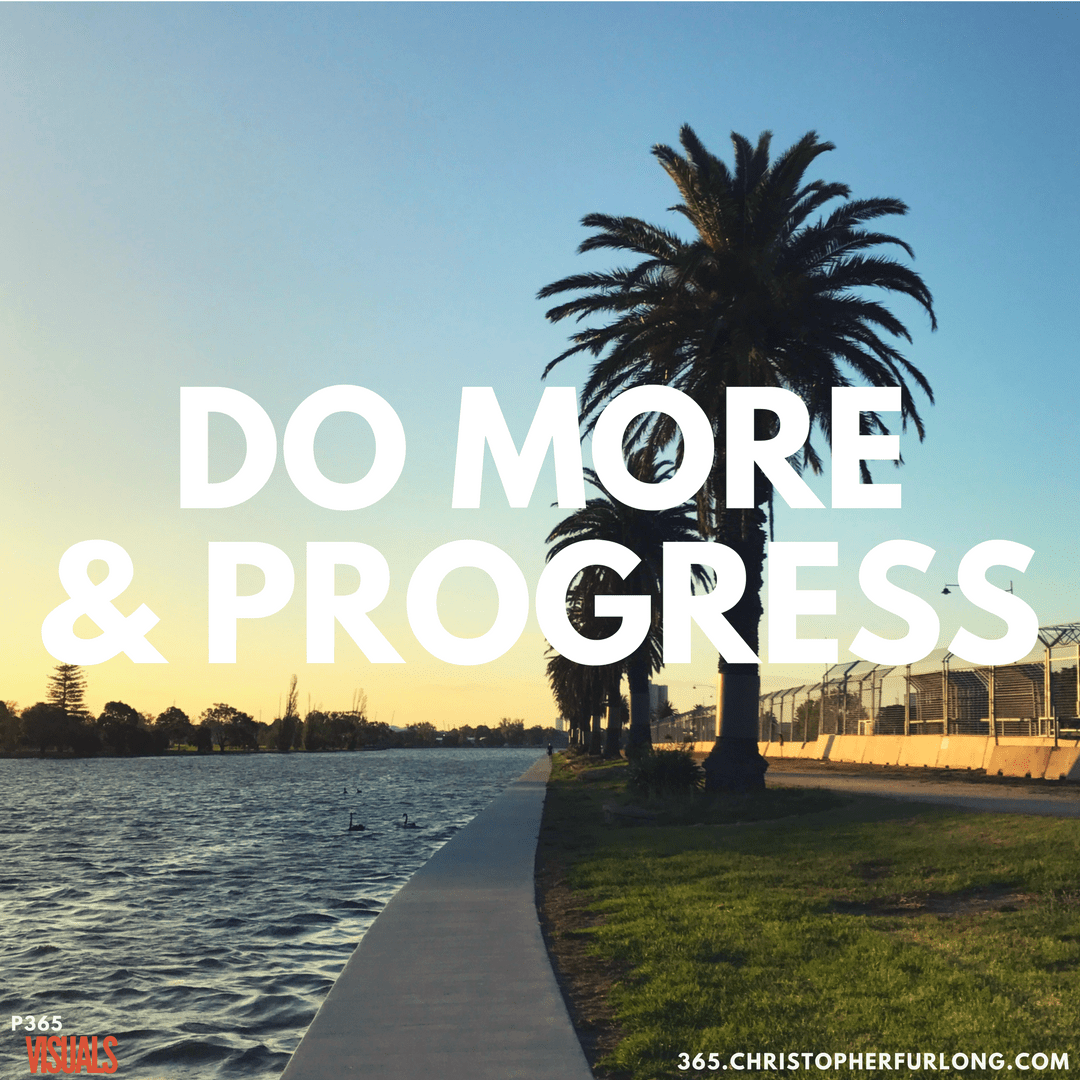 Day #069: Do More & Progress