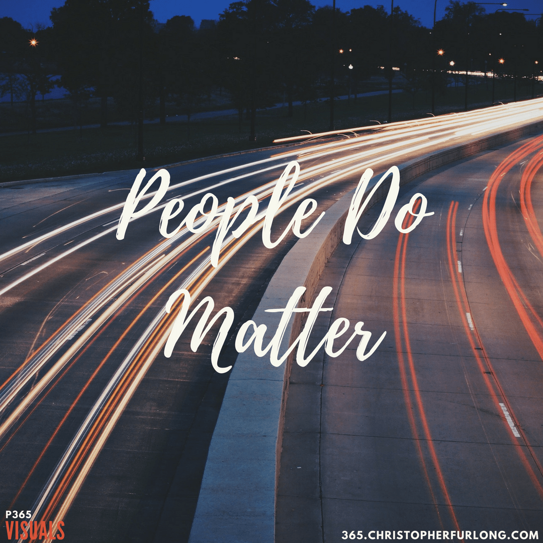 Day #205: People Do Matter