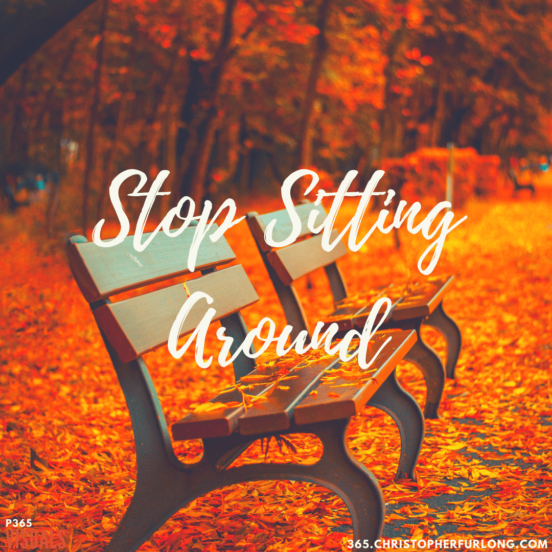 Day #220: Stop Sitting Around