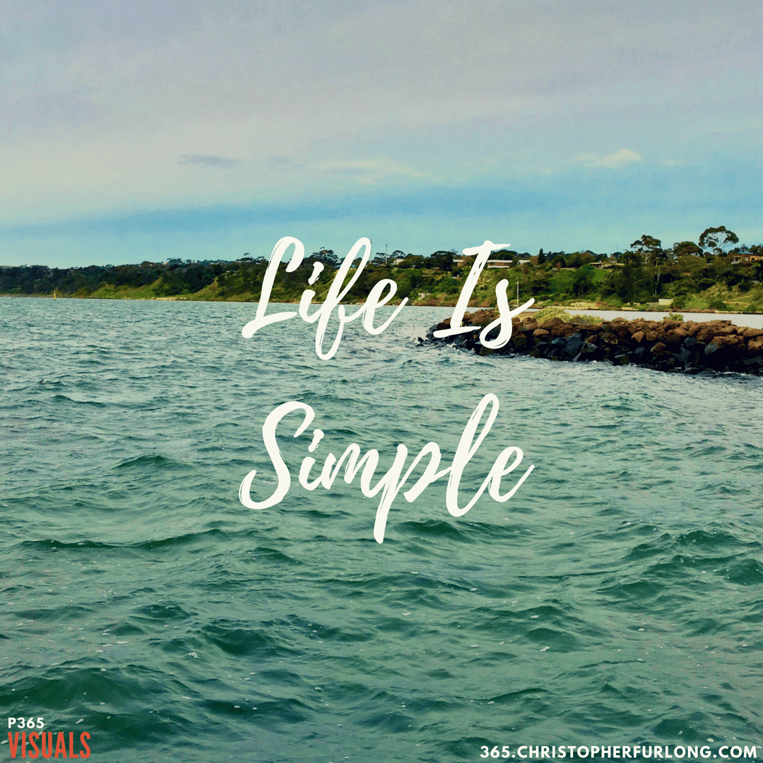 Day #229: Life Is Simple