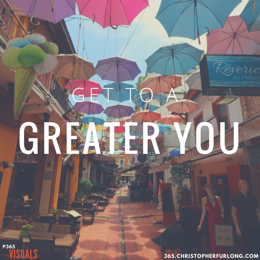 Day #260:  Get To A Greater You