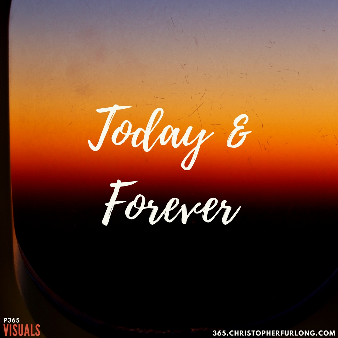 Day #265: Today & Forever