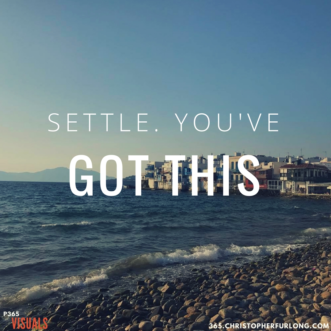 Day #278: Settle. You've Got This