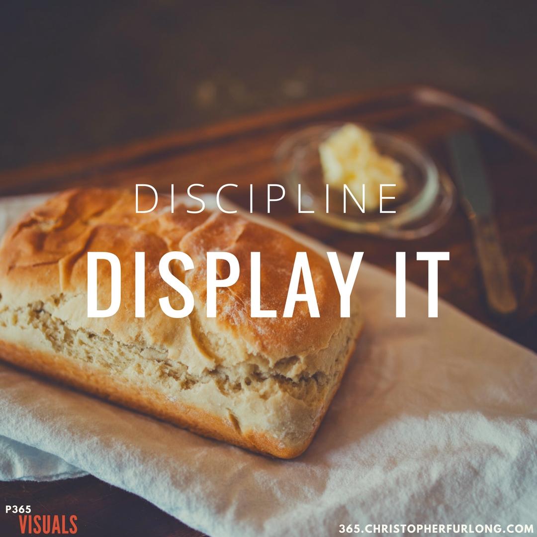 Day #293: Discipline! Display It!