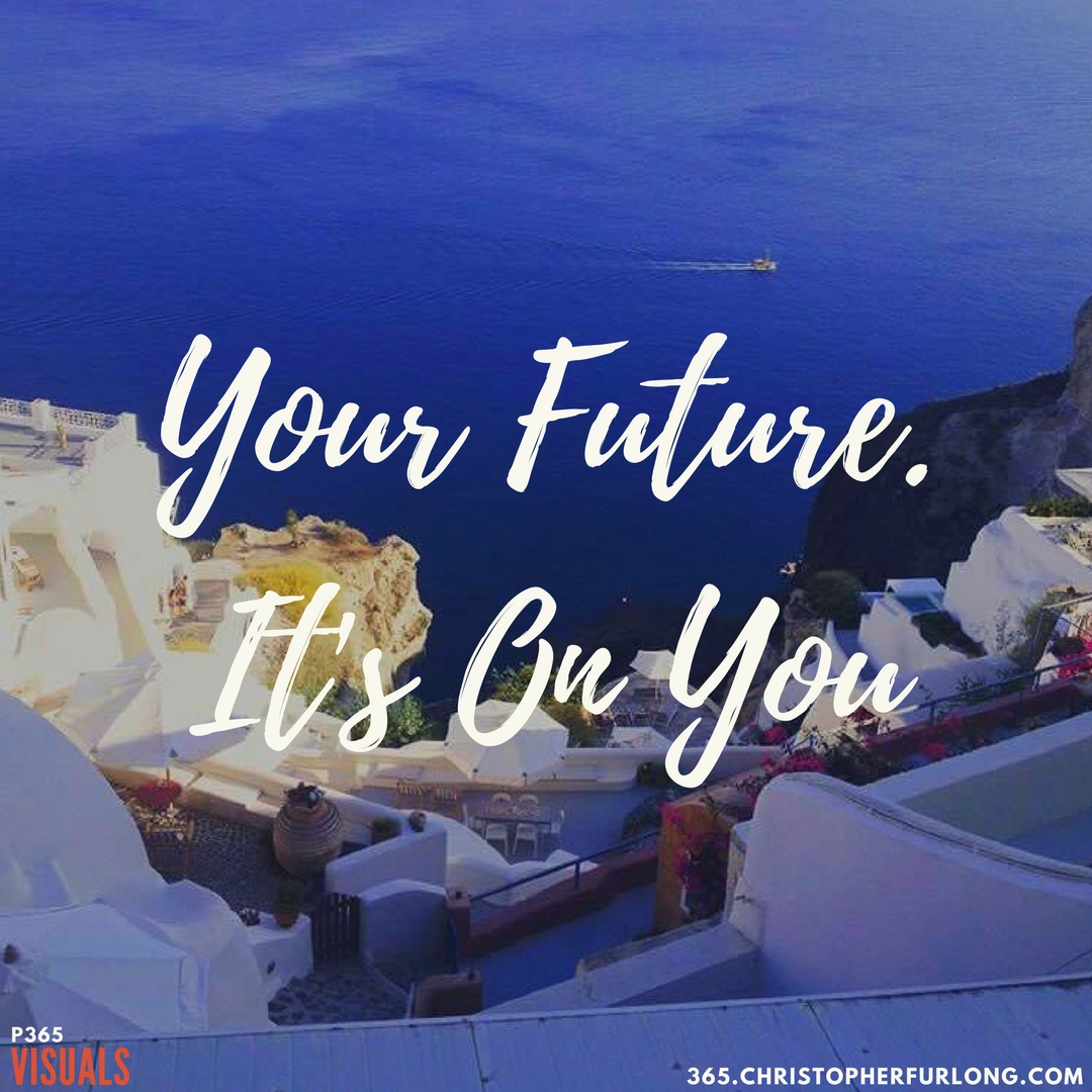 Day #307: Your Future. It's On You