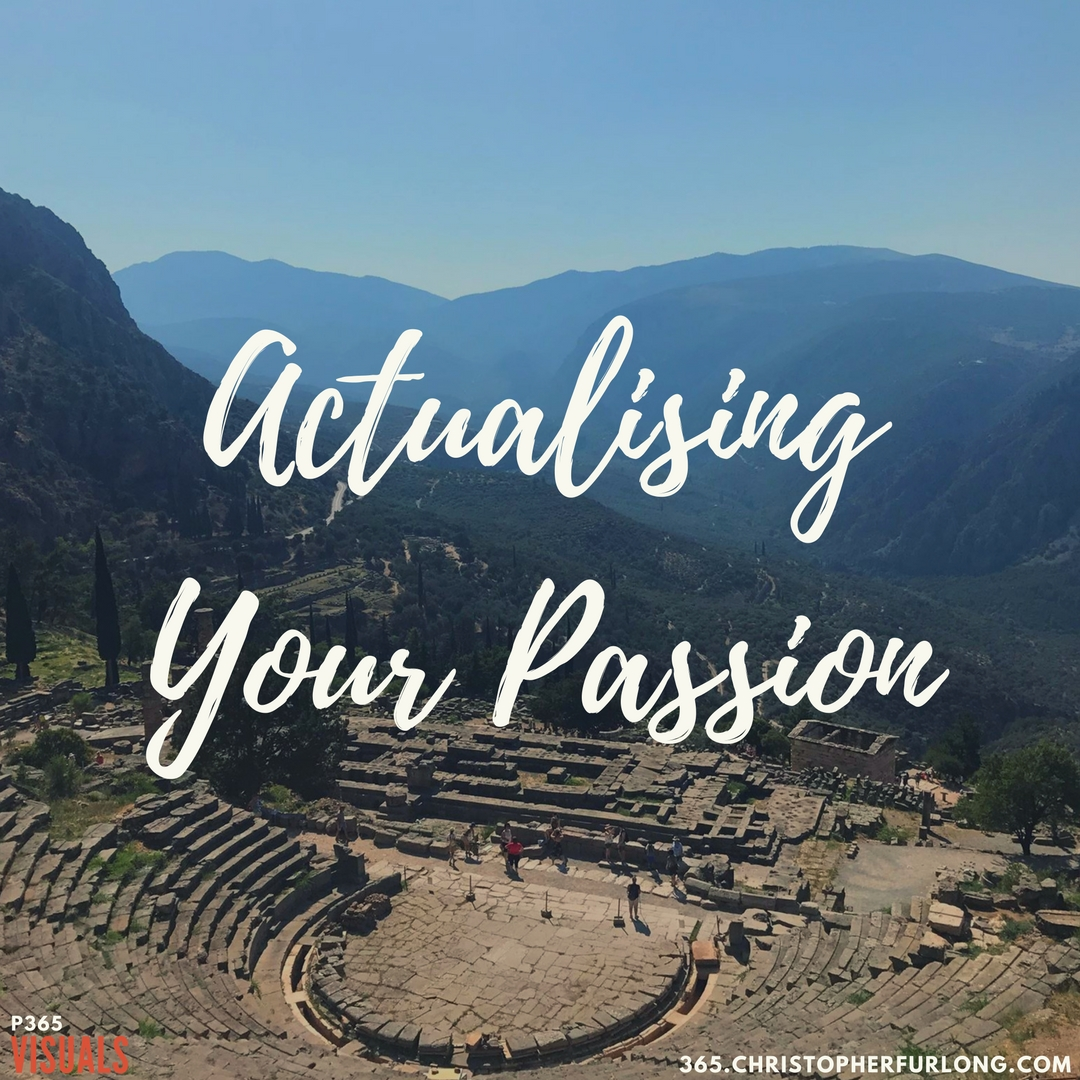 Day #316: Actualising Your Passion