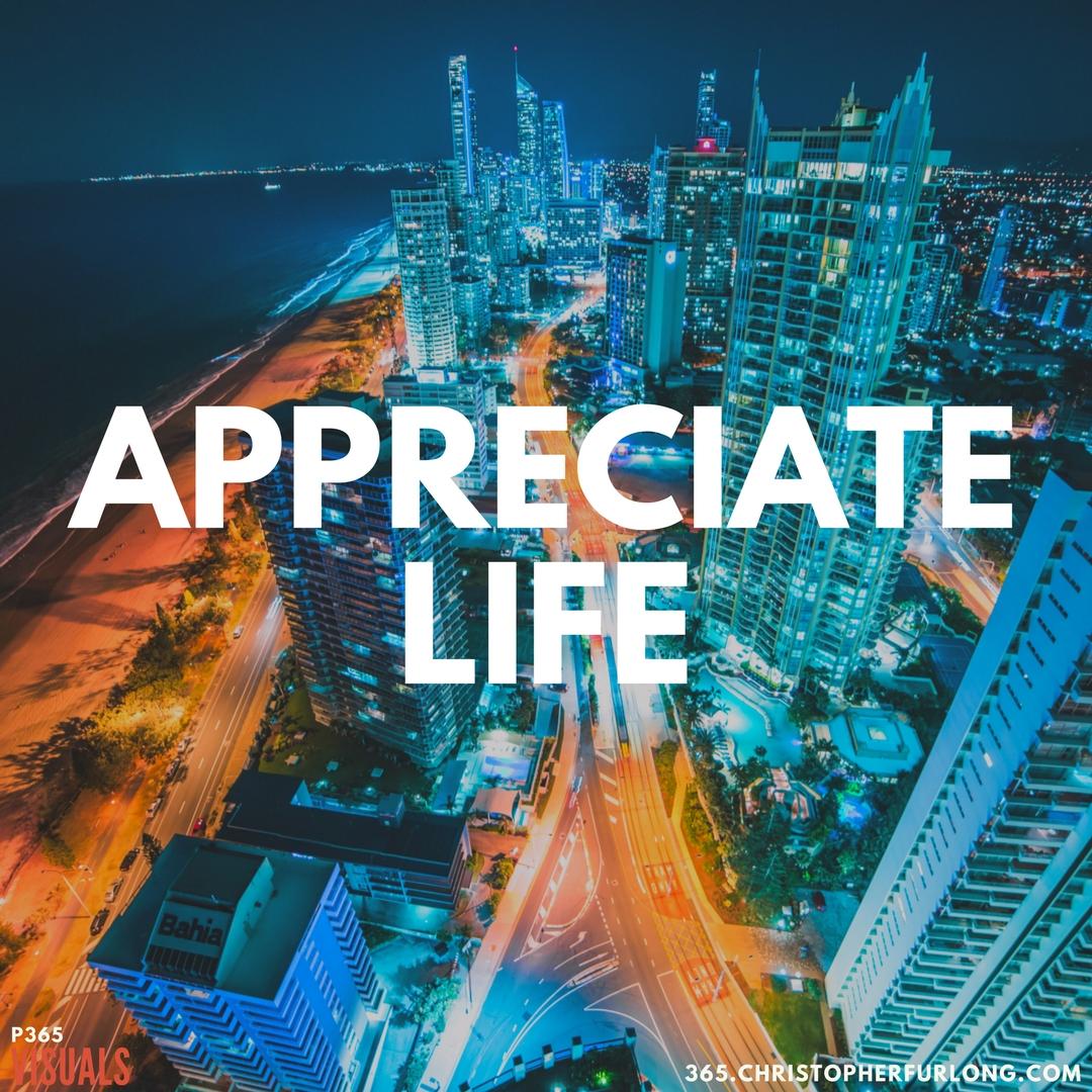 Day #321: Appreciate Life