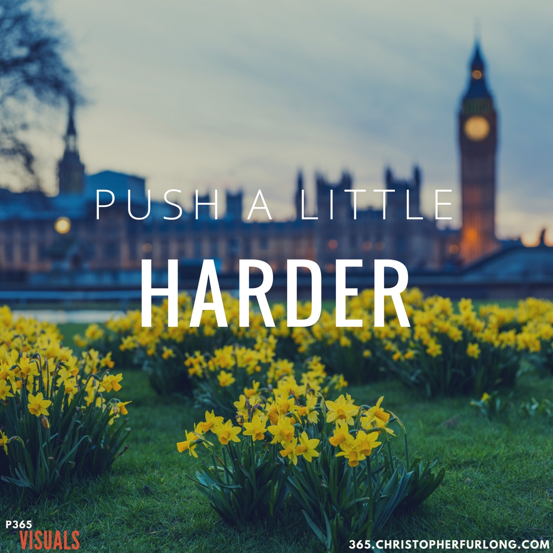 Day #341: Push A Little Harder