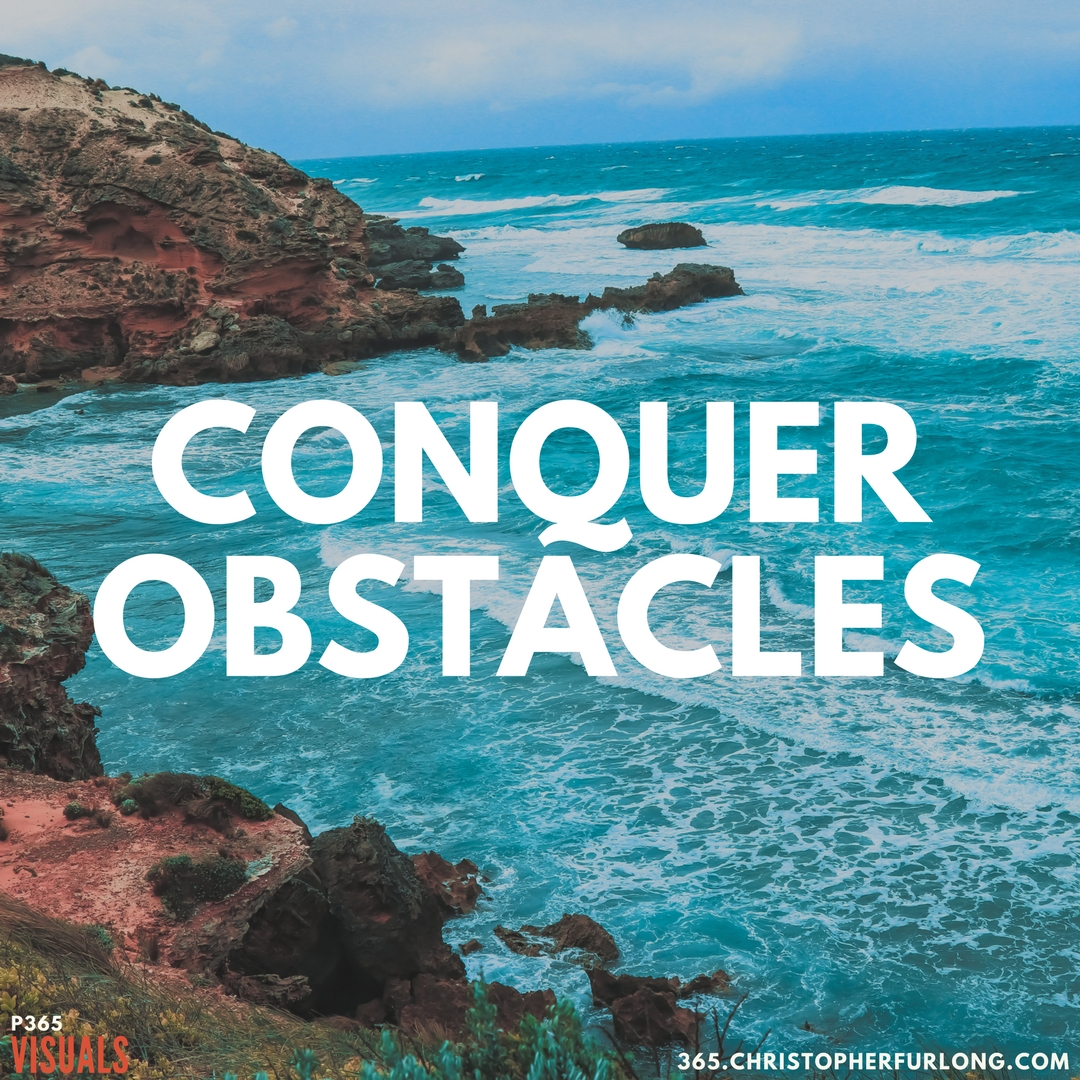 Day #342: Defeat Failure & Conquer Obstacles