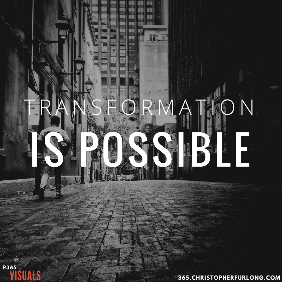 Day #356: Transformation Is Possible