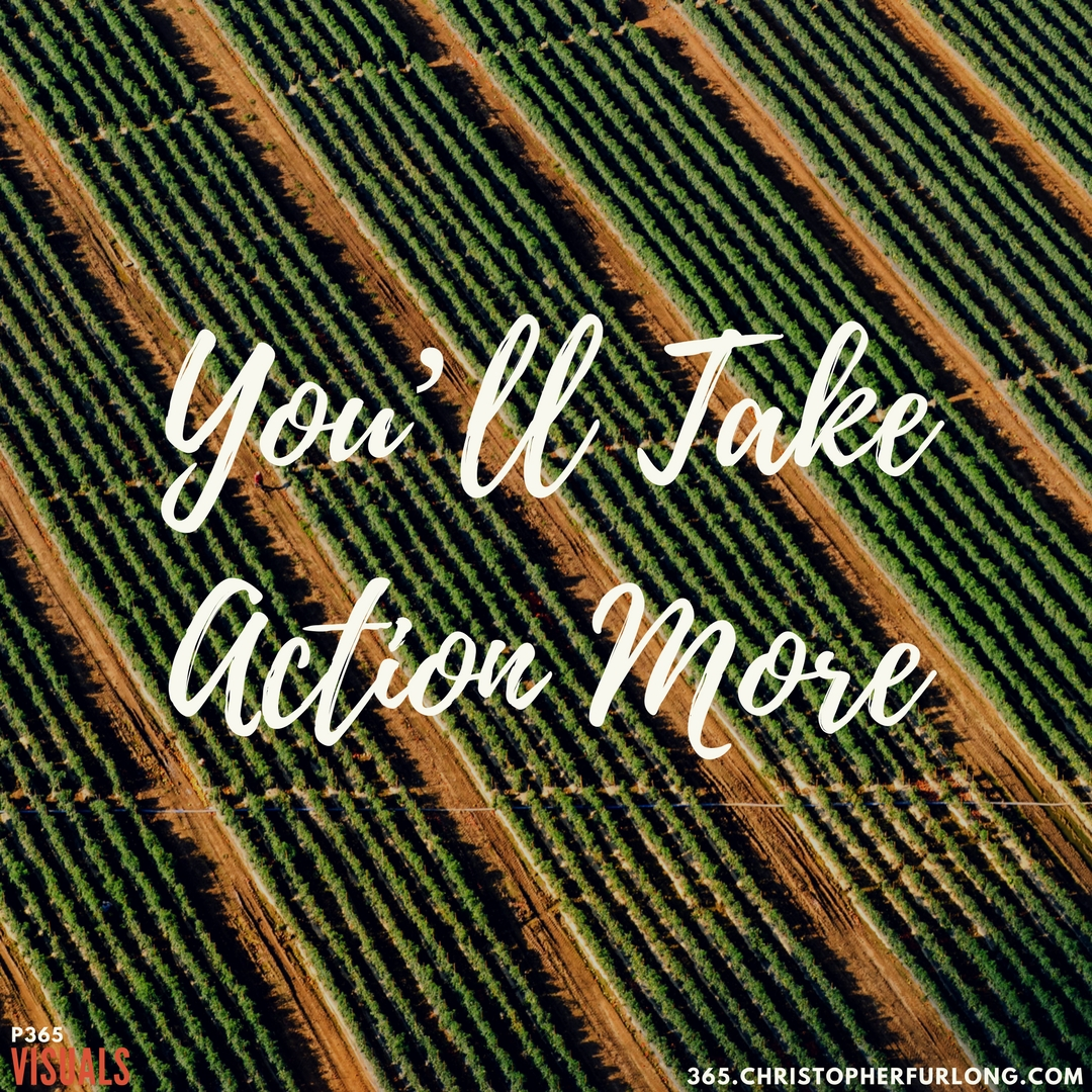 Day #364: You'll Take Action More