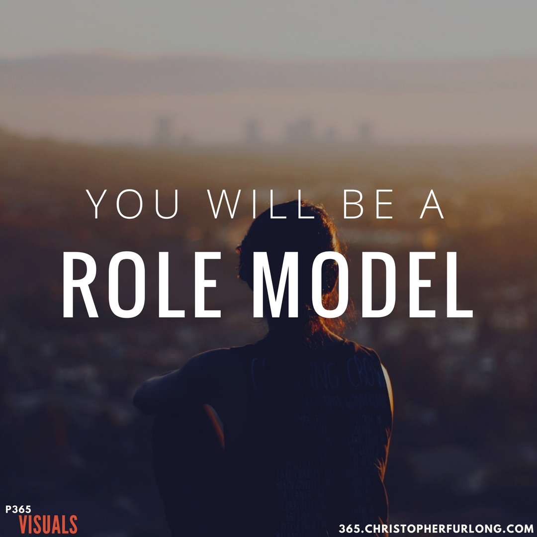 Day #365: You Will Be A Role Model