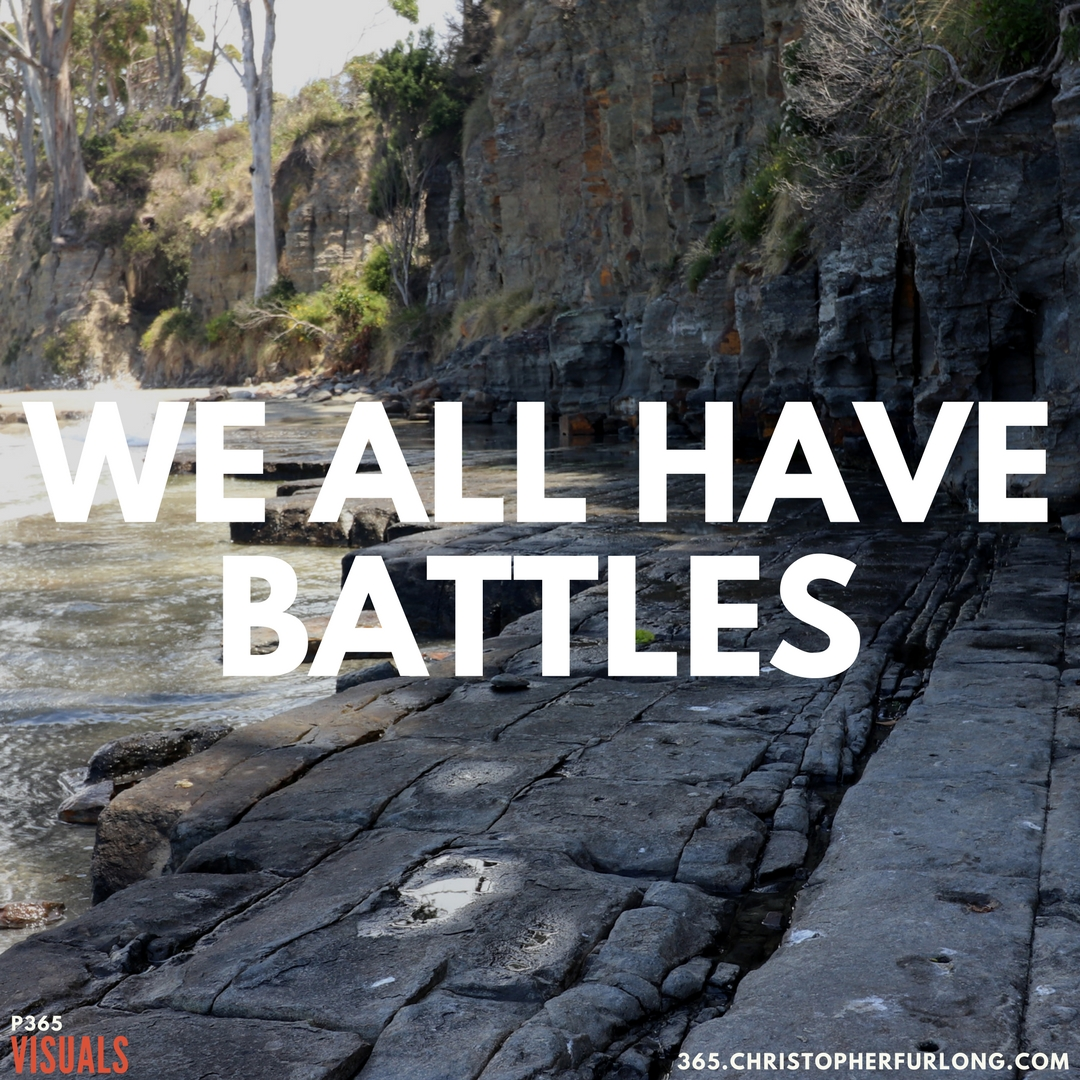 P365 2018: Day #013: We All Have Battles