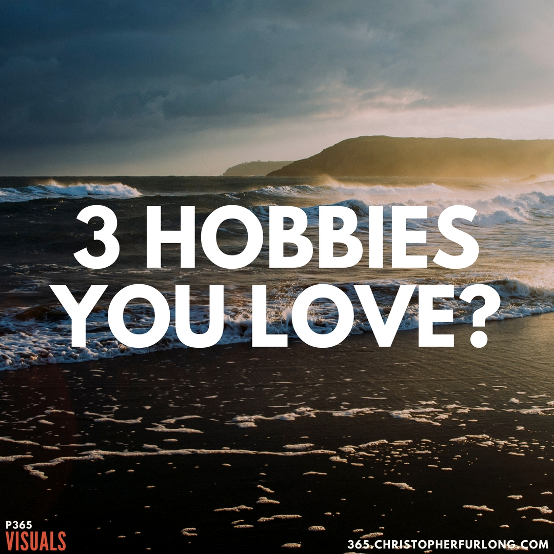 P365 2018: Day #037: 3 Hobbies, You Love?