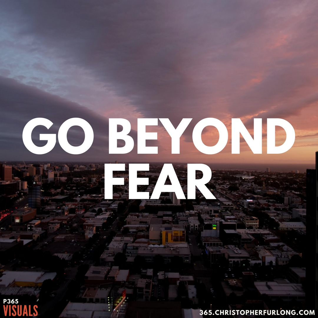 P365 2018: Day #062: Go Beyond Fear