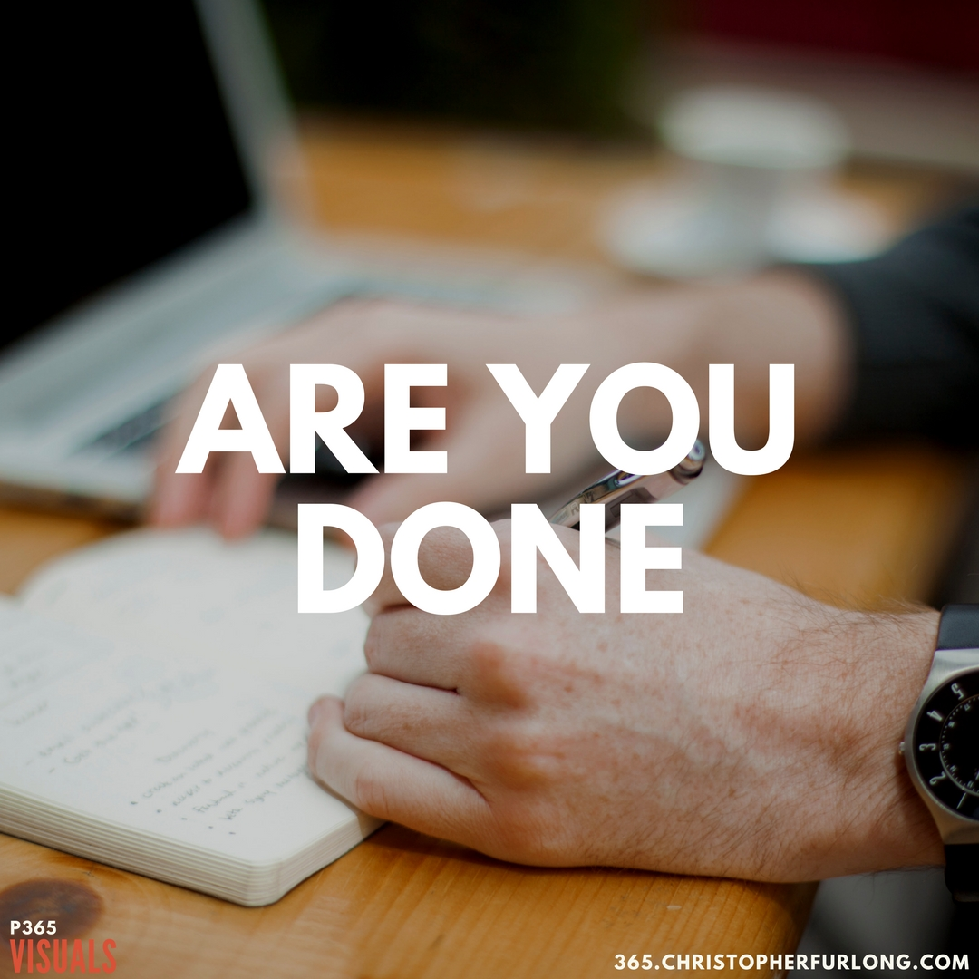 P365 2018: Day #093: Are You Done?