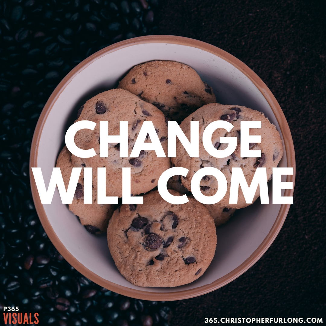 P365 2018: Day #124: Change Will Come