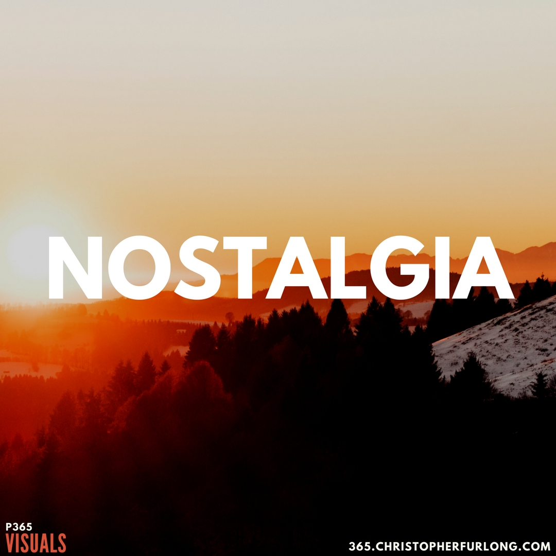 P365 2018: Day #125: Nostalgia Does Wonders