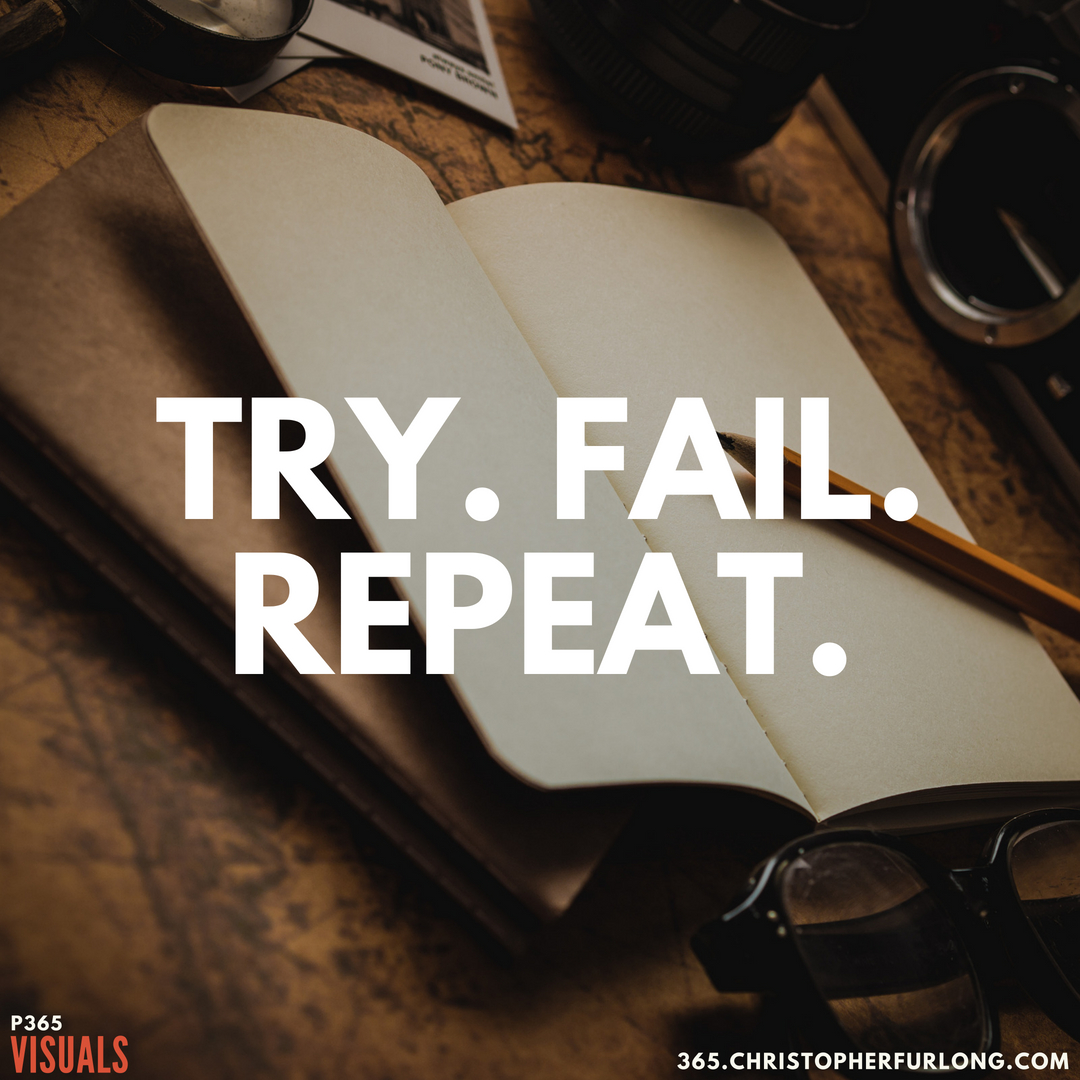 P365 2018: Day #134: Try. Fail. Repeat.