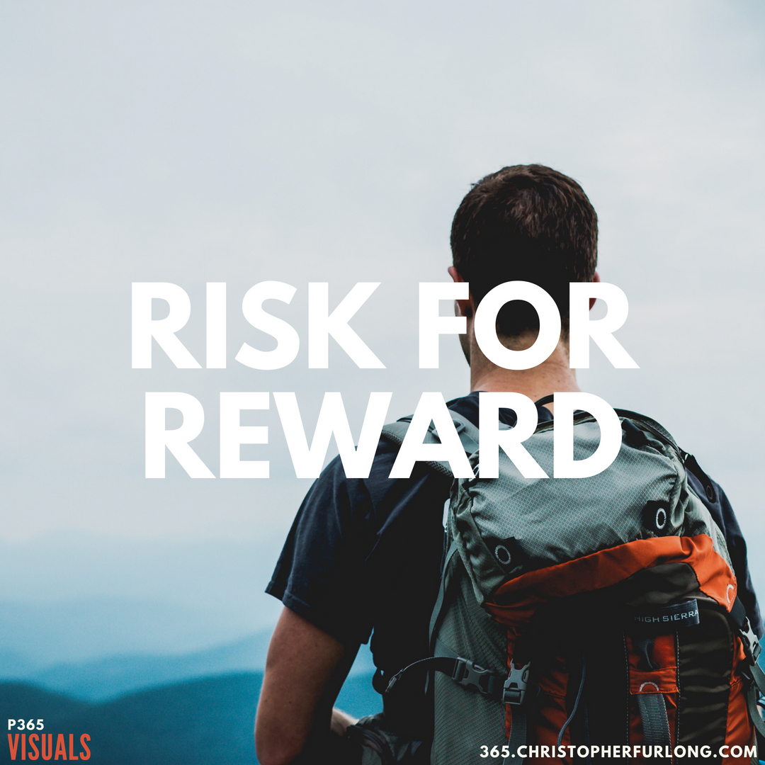 P365 2018: Day #142: Risk For Reward