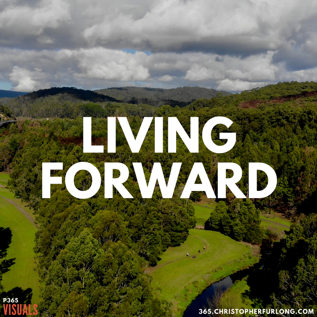 P365 2018: Day #161: Living Forward